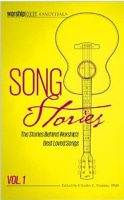 Song Stories: The Stories Behind Worship's Best Loved Songs, Vol. 1