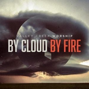 Valley-Creek-Worship-–-By-Cloud-By-Fire